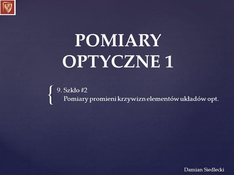 { Damian Siedlecki 9.Szkło #2 Pomiary promieni krzywizn elementów układów opt.