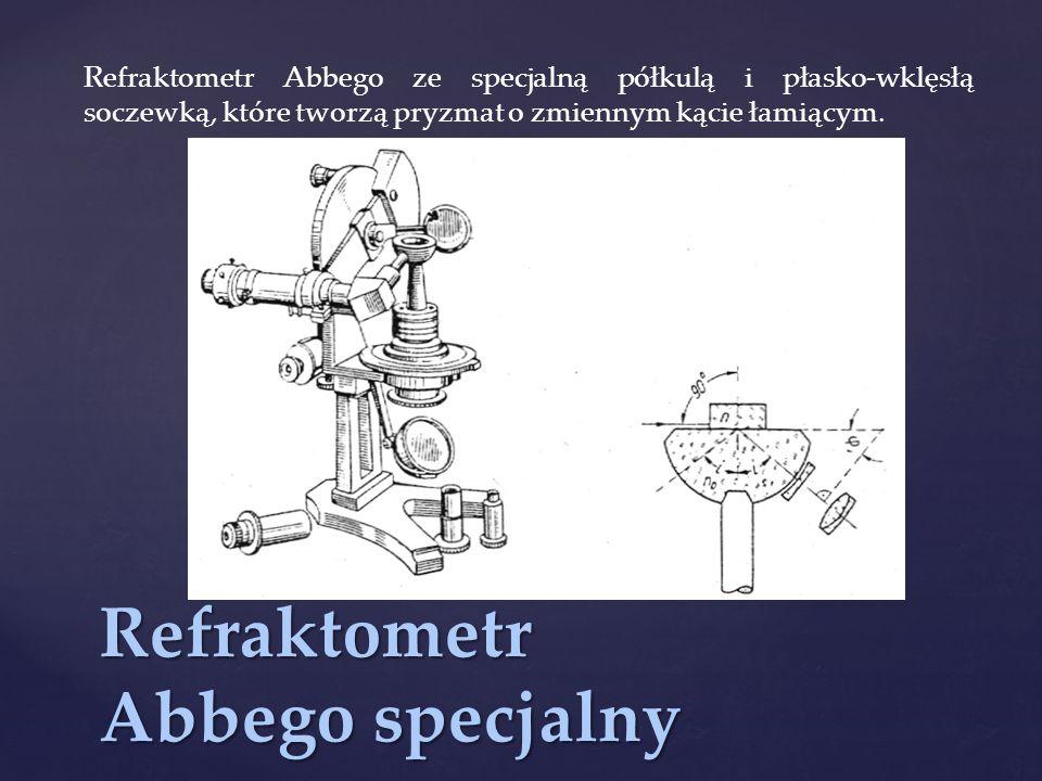 Refraktometr Abbego specjalny Refraktometr Abbego ze specjalną półkulą i płasko-wklęsłą soczewką, które tworzą pryzmat o zmiennym kącie łamiącym.