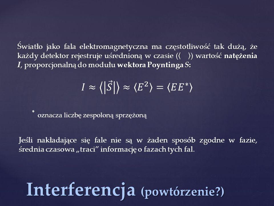 """Interferencja (powtórzenie?) Jeśli nakładające się fale nie są w żaden sposób zgodne w fazie, średnia czasowa """"traci"""" informację o fazach tych fal. *"""