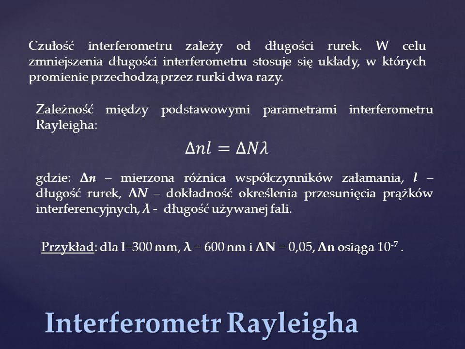 Interferometr Rayleigha Czułość interferometru zależy od długości rurek. W celu zmniejszenia długości interferometru stosuje się układy, w których pro