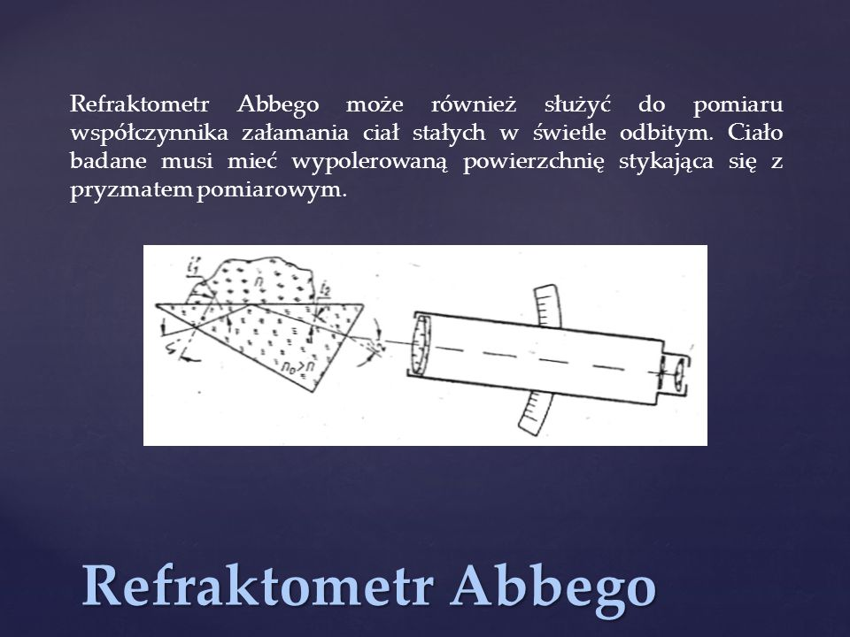 Refraktometr Abbego może również służyć do pomiaru współczynnika załamania ciał stałych w świetle odbitym. Ciało badane musi mieć wypolerowaną powierz