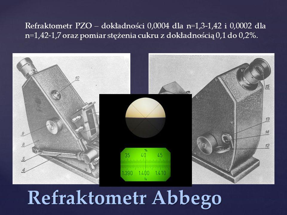 Refraktometr Abbego Refraktometr PZO – dokładności 0,0004 dla n=1,3-1,42 i 0,0002 dla n=1,42-1,7 oraz pomiar stężenia cukru z dokładnością 0,1 do 0,2%