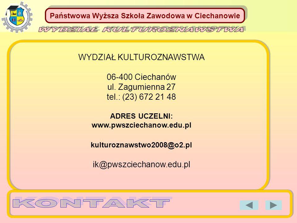 Państwowa Wyższa Szkoła Zawodowa w Ciechanowie WYDZIAŁ KULTUROZNAWSTWA 06-400 Ciechanów ul. Zagumienna 27 tel.: (23) 672 21 48 ADRES UCZELNI: www.pwsz
