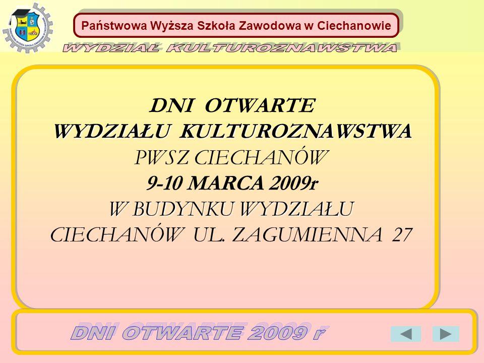 DNI OTWARTE WYDZIAŁU KULTUROZNAWSTWA PWSZ CIECHANÓW 9-10 MARCA 2009r W BUDYNKU WYDZIAŁU CIECHANÓW UL. ZAGUMIENNA 27