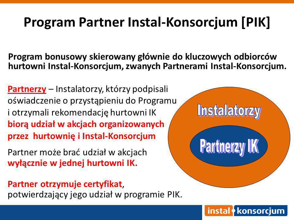Program Partner Instal-Konsorcjum [PIK] Program bonusowy skierowany głównie do kluczowych odbiorców hurtowni Instal-Konsorcjum, zwanych Partnerami Instal-Konsorcjum.
