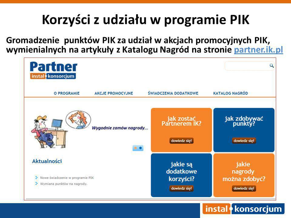 Korzyści z udziału w programie PIK Gromadzenie punktów PIK za udział w akcjach promocyjnych PIK, wymienialnych na artykuły z Katalogu Nagród na stronie partner.ik.plpartner.ik.pl