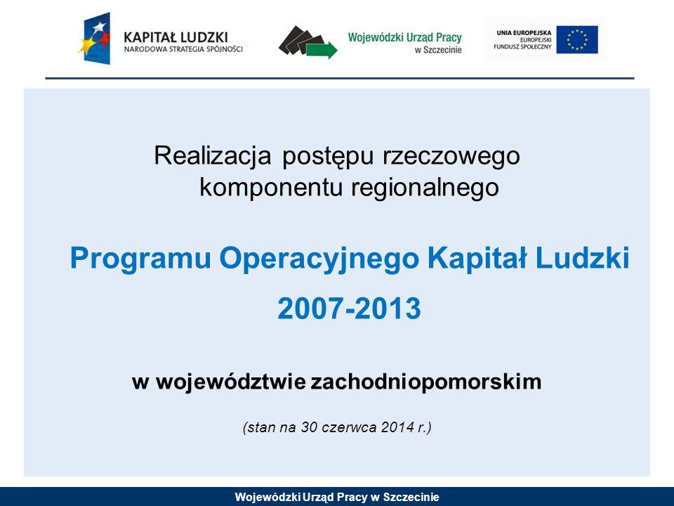 Wojewódzki Urząd Pracy w Szczecinie Realizacja postępu rzeczowego komponentu regionalnego Programu Operacyjnego Kapitał Ludzki 2007-2013 w województwi