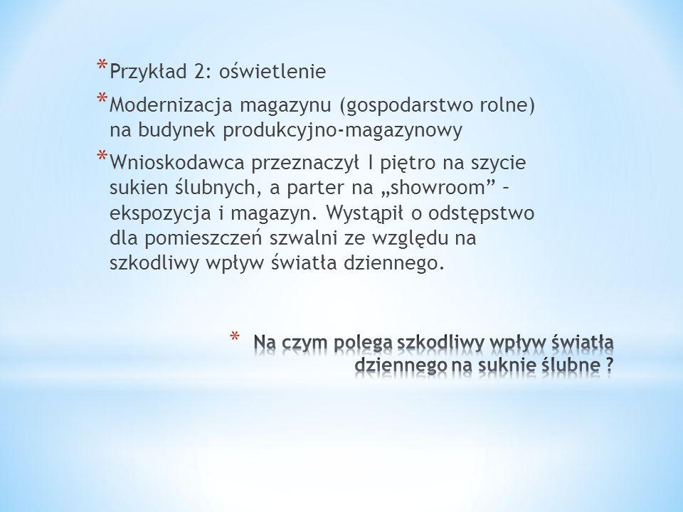 * Przykład 2: oświetlenie * Modernizacja magazynu (gospodarstwo rolne) na budynek produkcyjno-magazynowy * Wnioskodawca przeznaczył I piętro na szycie