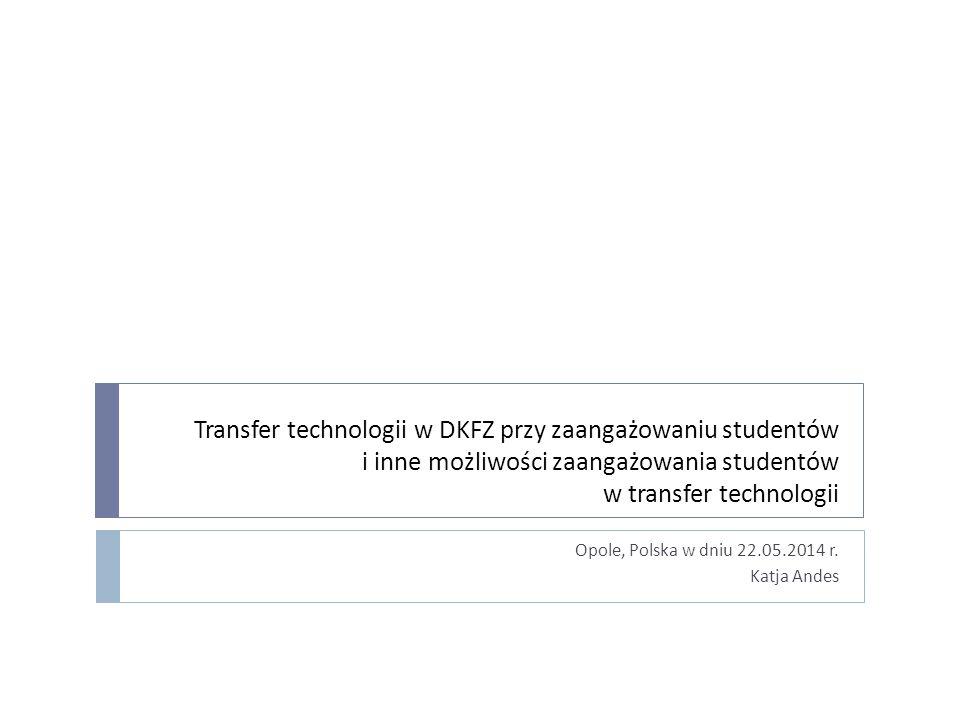 Transfer technologii w DKFZ przy zaangażowaniu studentów i inne możliwości zaangażowania studentów w transfer technologii Opole, Polska w dniu 22.05.2