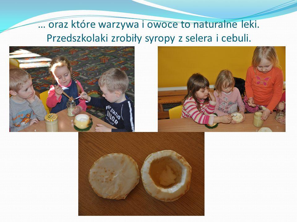 … oraz które warzywa i owoce to naturalne leki. Przedszkolaki zrobiły syropy z selera i cebuli.