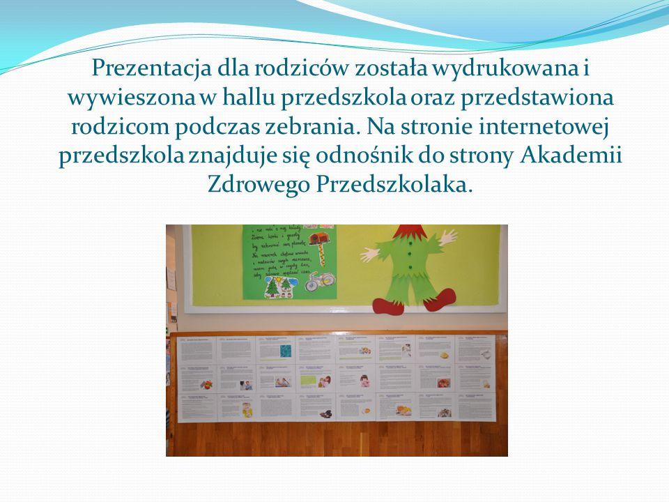 Prezentacja dla rodziców została wydrukowana i wywieszona w hallu przedszkola oraz przedstawiona rodzicom podczas zebrania.