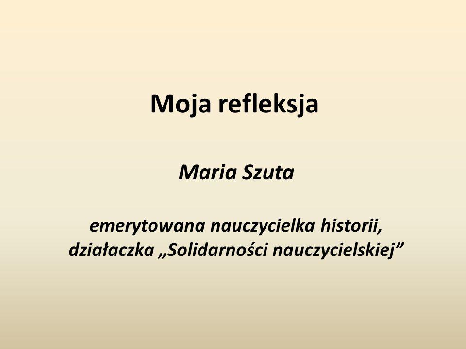 """Moja refleksja Maria Szuta emerytowana nauczycielka historii, działaczka """"Solidarności nauczycielskiej"""