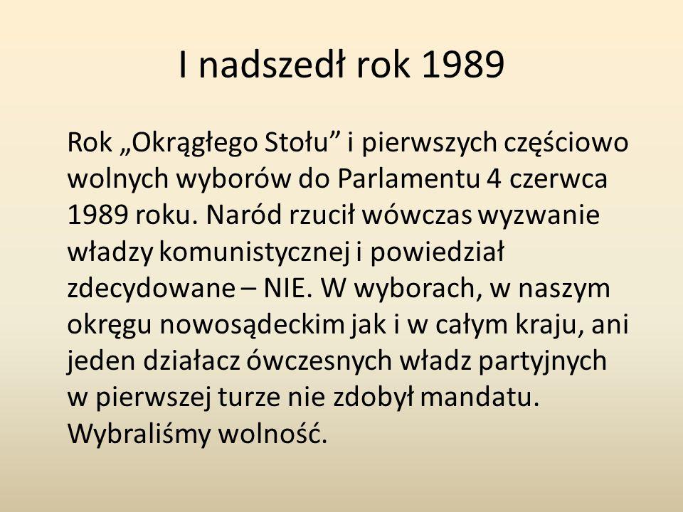 """I nadszedł rok 1989 Rok """"Okrągłego Stołu i pierwszych częściowo wolnych wyborów do Parlamentu 4 czerwca 1989 roku."""