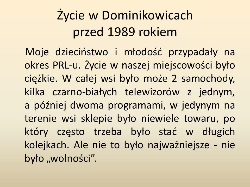 Życie w Dominikowicach przed 1989 rokiem Moje dzieciństwo i młodość przypadały na okres PRL-u.