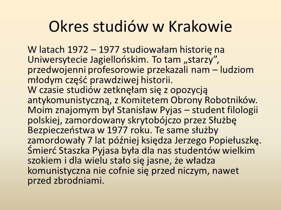 Okres studiów w Krakowie W latach 1972 – 1977 studiowałam historię na Uniwersytecie Jagiellońskim.