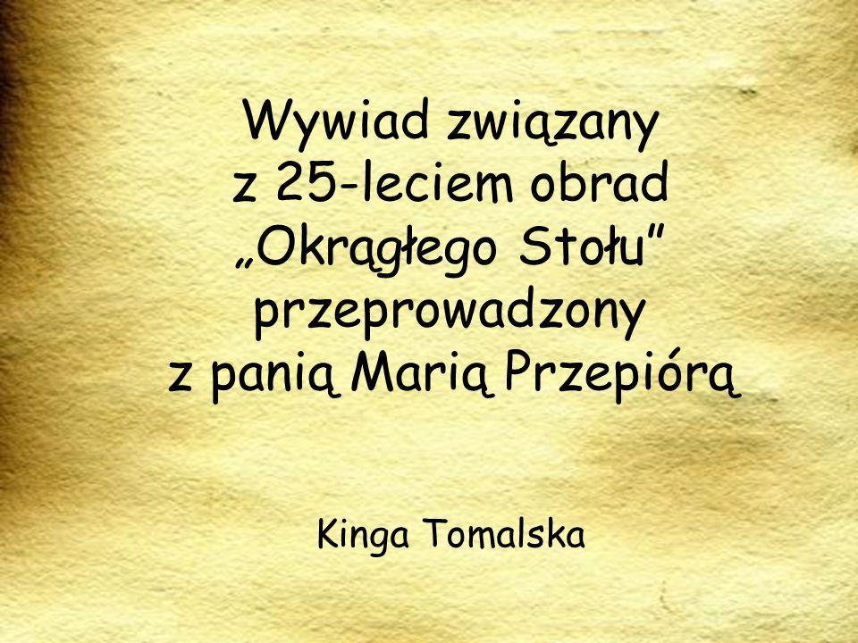 """Wywiad związany z 25-leciem obrad """"Okrągłego Stołu przeprowadzony z panią Marią Przepiórą Kinga Tomalska"""