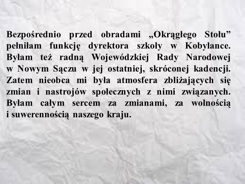 """Bezpośrednio przed obradami """"Okrągłego Stołu pełniłam funkcję dyrektora szkoły w Kobylance."""