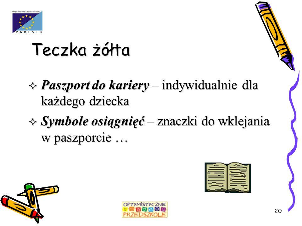 20 Teczka żółta  Paszport do kariery – indywidualnie dla każdego dziecka  Symbole osiągnięć – znaczki do wklejania w paszporcie …