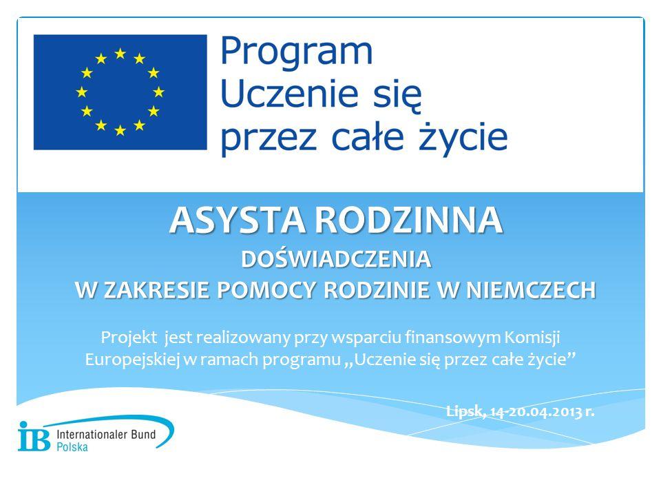 ASYSTA RODZINNA ASYSTA RODZINNA DOŚWIADCZENIA W ZAKRESIE POMOCY RODZINIE W NIEMCZECH Projekt jest realizowany przy wsparciu finansowym Komisji Europej