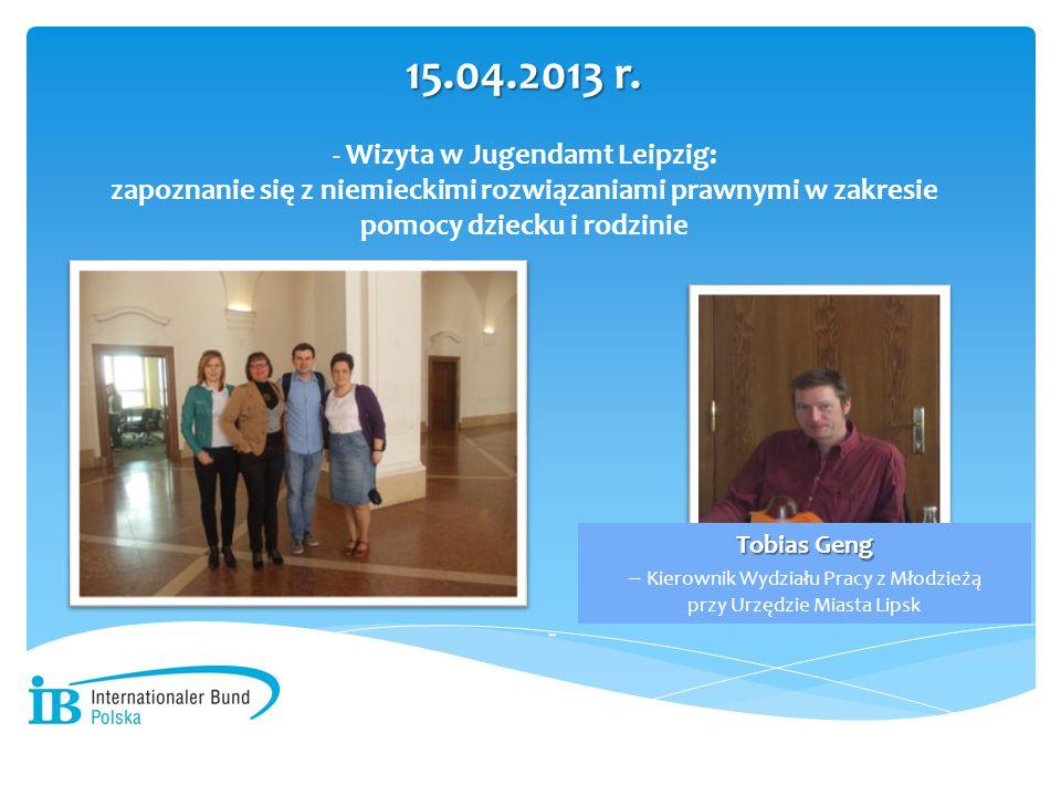 - Wizyta w Jugendamt Leipzig: zapoznanie się z niemieckimi rozwiązaniami prawnymi w zakresie pomocy dziecku i rodzinie 15.04.2013 r.