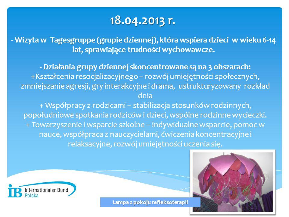 - Wizyta w Tagesgruppe (grupie dziennej), która wspiera dzieci w wieku 6-14 lat, sprawiające trudności wychowawcze. 18.04.2013 r. - - Działania grupy