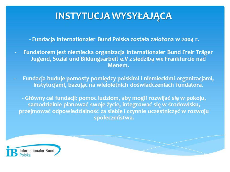 - INSTYTUCJA WYSYŁAJĄCA - Fundacja Internationaler Bund Polska została założona w 2004 r. -Fundatorem jest niemiecka organizacja Internationaler Bund