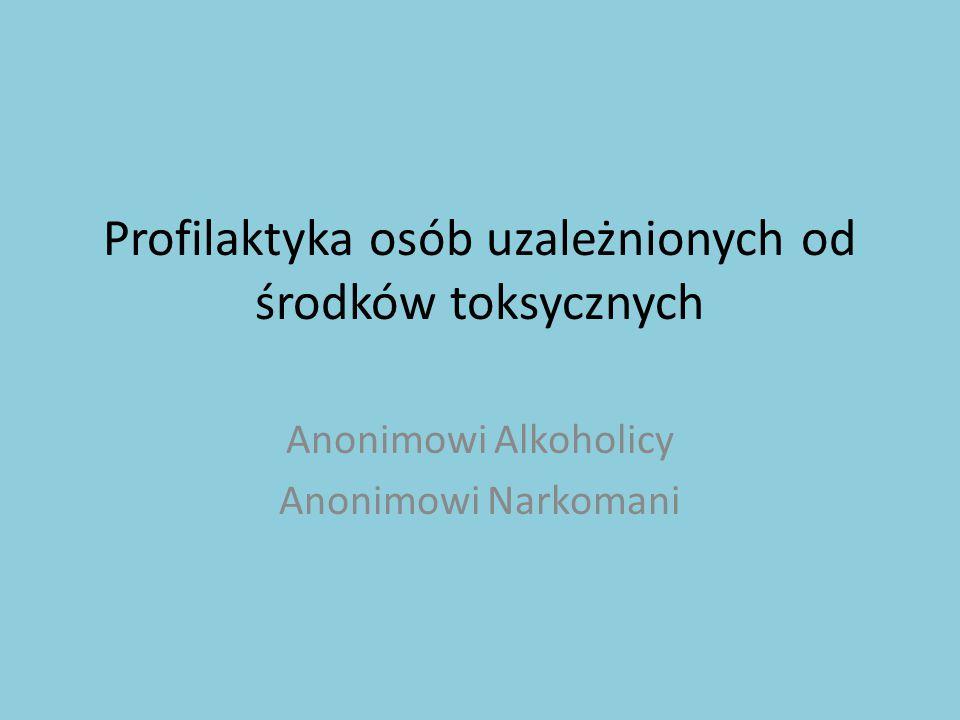 Profilaktyka osób uzależnionych od środków toksycznych Anonimowi Alkoholicy Anonimowi Narkomani