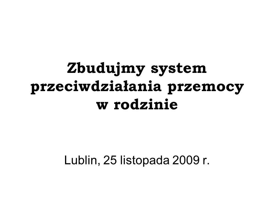 Zbudujmy system przeciwdziałania przemocy w rodzinie Lublin, 25 listopada 2009 r.