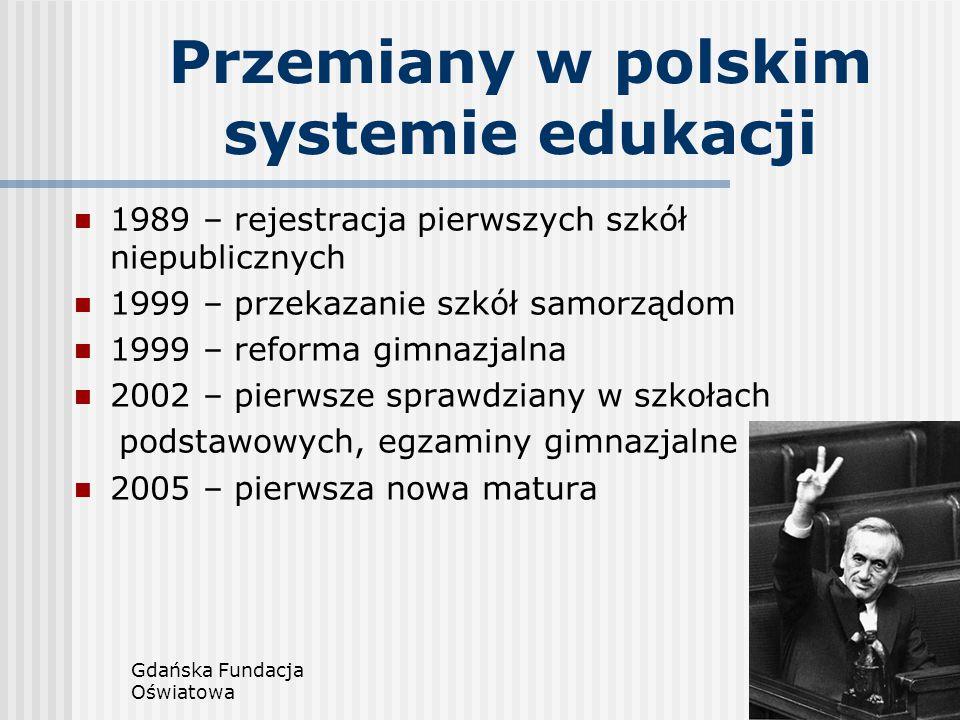 Gdańska Fundacja Oświatowa2 Przemiany w polskim systemie edukacji 1989 – rejestracja pierwszych szkół niepublicznych 1999 – przekazanie szkół samorząd