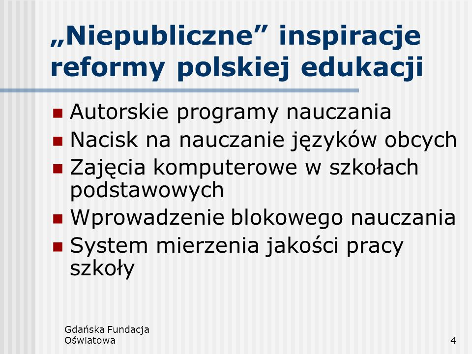"""Gdańska Fundacja Oświatowa4 """"Niepubliczne"""" inspiracje reformy polskiej edukacji Autorskie programy nauczania Nacisk na nauczanie języków obcych Zajęci"""