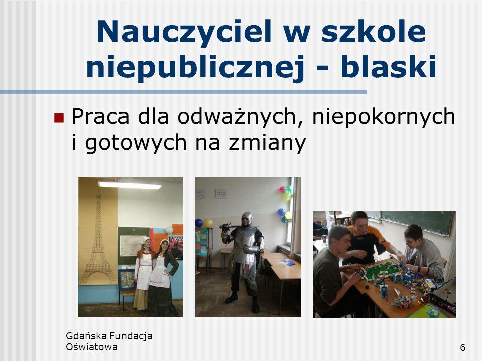 Gdańska Fundacja Oświatowa6 Nauczyciel w szkole niepublicznej - blaski Praca dla odważnych, niepokornych i gotowych na zmiany