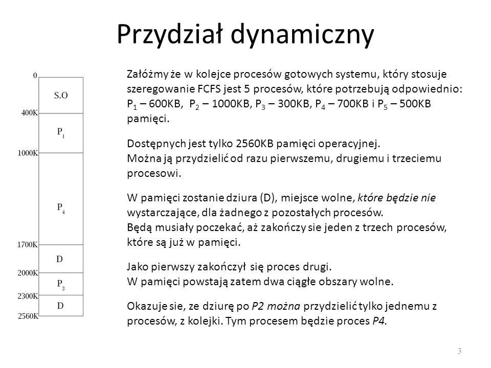 Przydział dynamiczny 3 Załóżmy że w kolejce procesów gotowych systemu, który stosuje szeregowanie FCFS jest 5 procesów, które potrzebują odpowiednio: