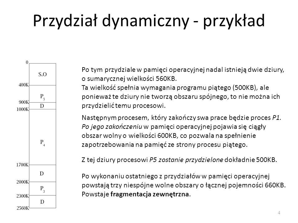 Przydział dynamiczny - przykład 4 Po tym przydziale w pamięci operacyjnej nadal istnieją dwie dziury, o sumarycznej wielkości 560KB. Ta wielkość spełn