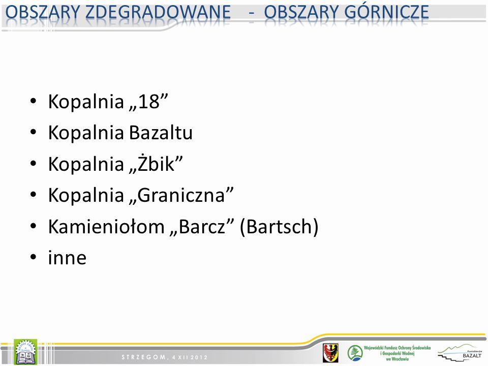 """Kopalnia """"18"""" Kopalnia Bazaltu Kopalnia """"Żbik"""" Kopalnia """"Graniczna"""" Kamieniołom """"Barcz"""" (Bartsch) inne"""