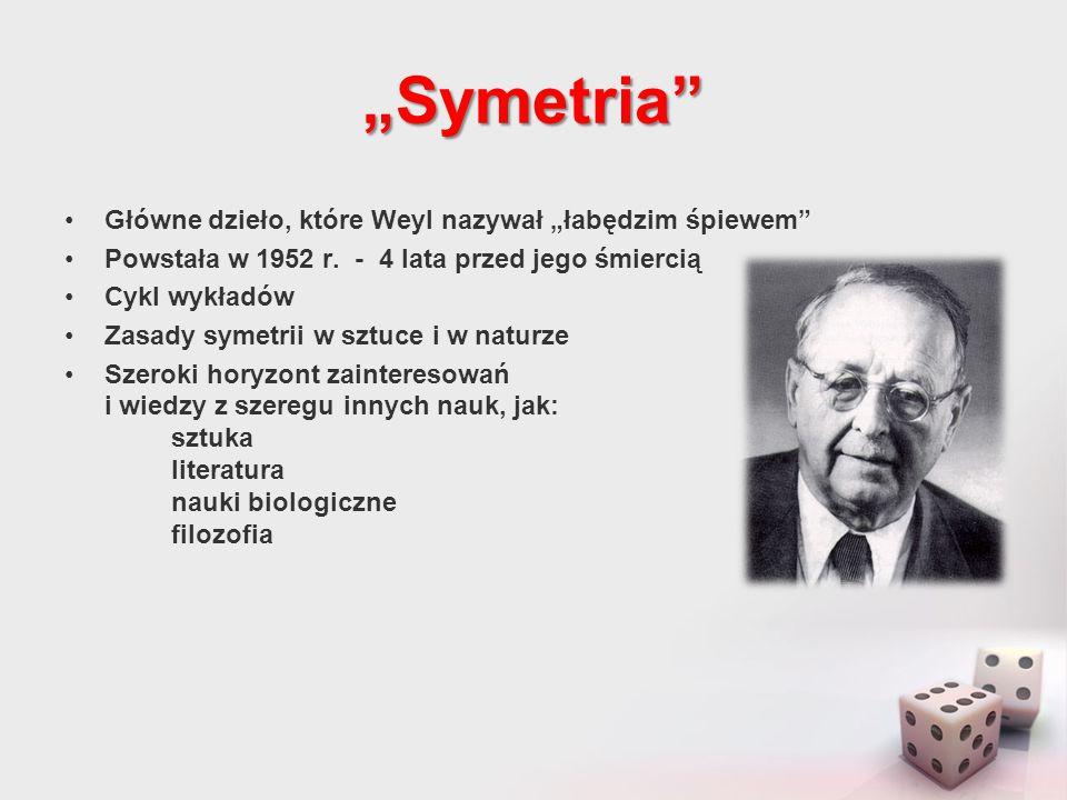 """""""Symetria"""" Główne dzieło, które Weyl nazywał """"łabędzim śpiewem"""" Powstała w 1952 r. - 4 lata przed jego śmiercią Cykl wykładów Zasady symetrii w sztuce"""