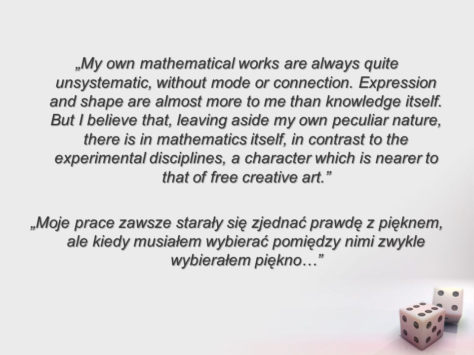 """""""My """"My own mathematical works are always quite unsystematic, without mode or connection. Expression and shape are almost more to me than knowledge it"""