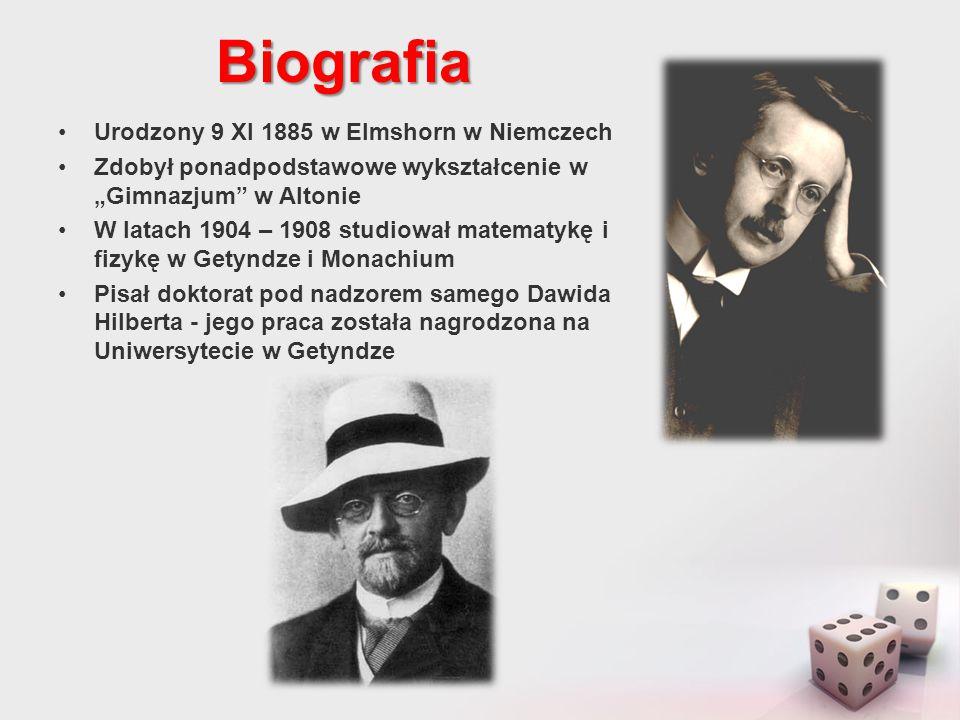 """Biografia Urodzony 9 XI 1885 w Elmshorn w Niemczech Zdobył ponadpodstawowe wykształcenie w """"Gimnazjum w Altonie W latach 1904 – 1908 studiował matematykę i fizykę w Getyndze i Monachium Pisał doktorat pod nadzorem samego Dawida Hilberta - jego praca została nagrodzona na Uniwersytecie w Getyndze Po kilku latach przenosi się do ETH w Zurichu"""