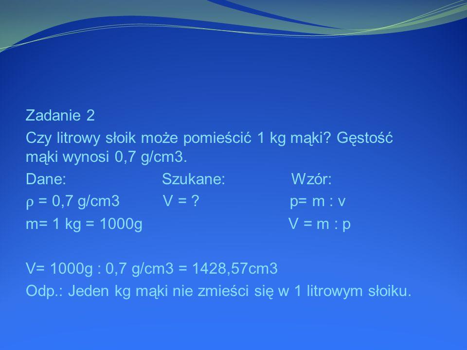 Zadanie 2 Czy litrowy słoik może pomieścić 1 kg mąki.