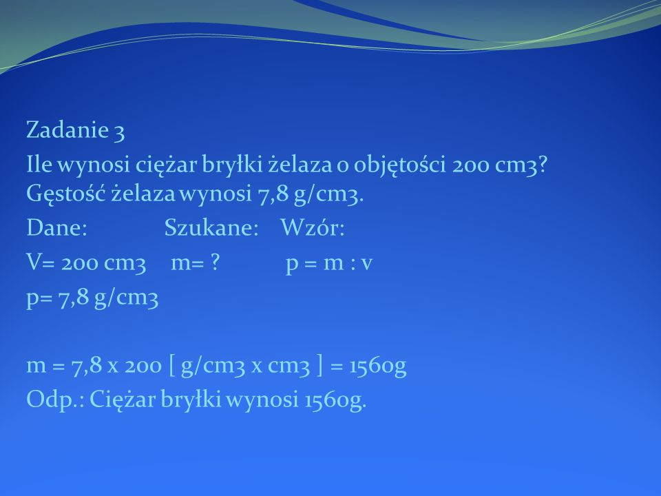 Zadanie 3 Ile wynosi ciężar bryłki żelaza o objętości 200 cm3.