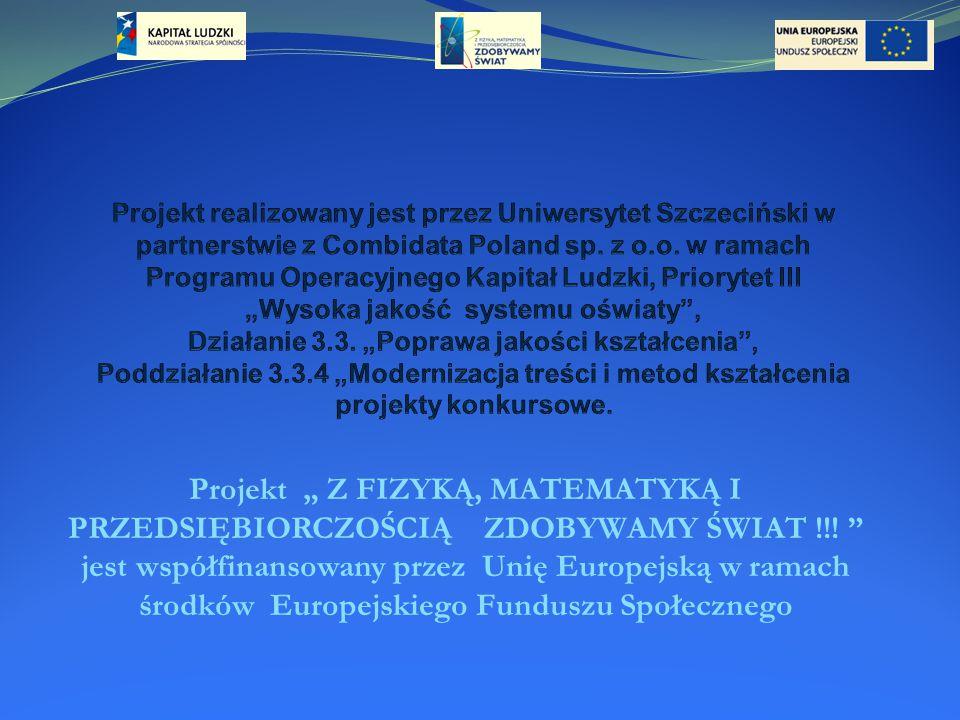 """Projekt """" Z FIZYKĄ, MATEMATYKĄ I PRZEDSIĘBIORCZOŚCIĄ ZDOBYWAMY ŚWIAT !!."""