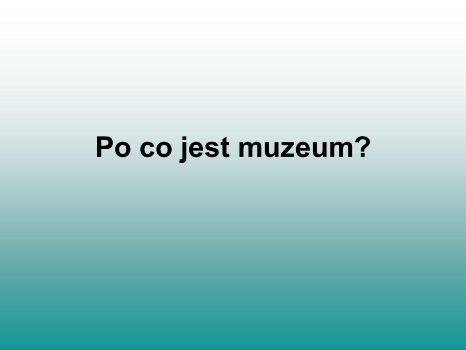 Po co jest muzeum?