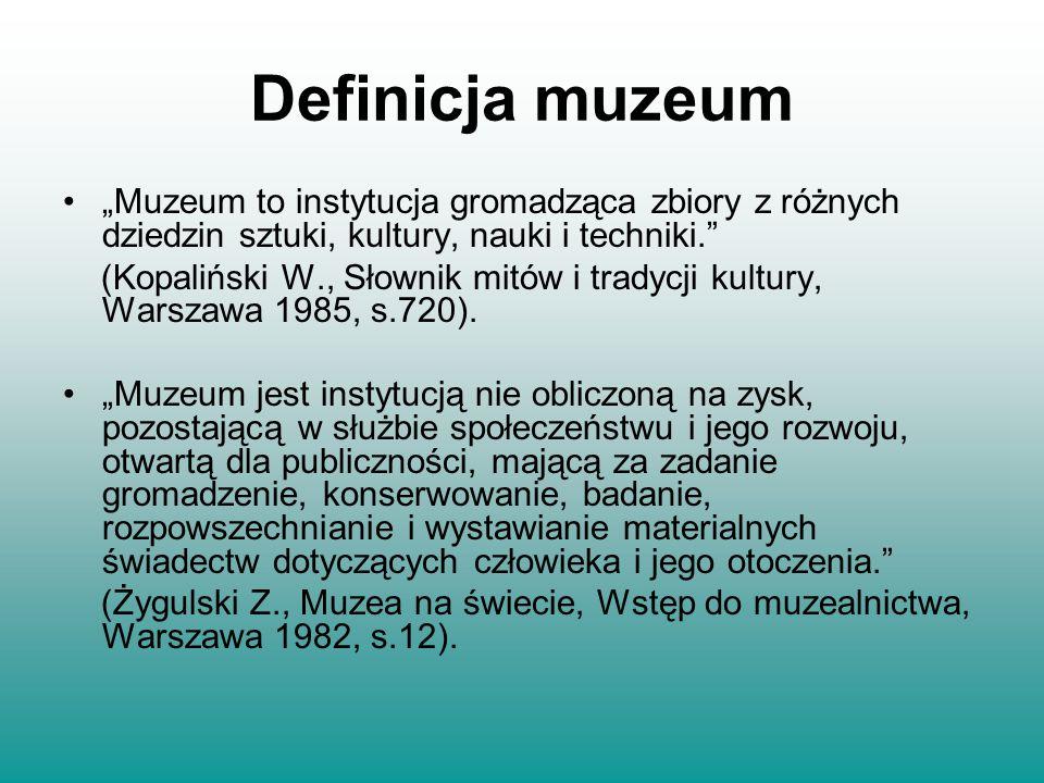 """Definicja muzeum """"Muzeum to instytucja gromadząca zbiory z różnych dziedzin sztuki, kultury, nauki i techniki."""" (Kopaliński W., Słownik mitów i tradyc"""