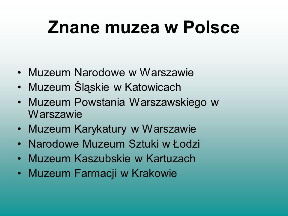 Znane muzea w Polsce Muzeum Narodowe w Warszawie Muzeum Śląskie w Katowicach Muzeum Powstania Warszawskiego w Warszawie Muzeum Karykatury w Warszawie