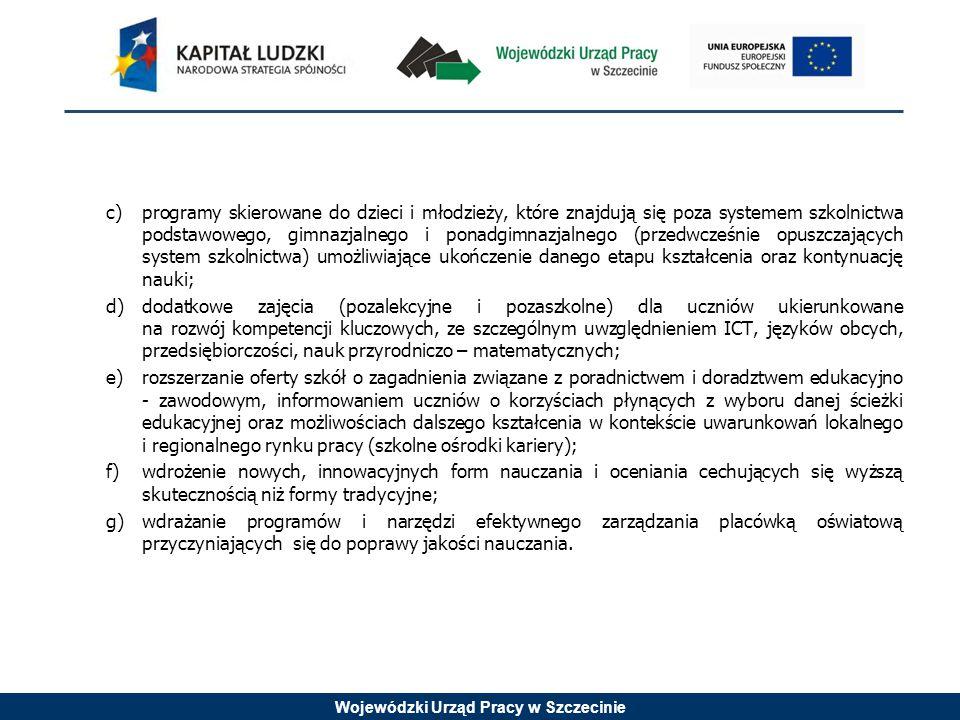 Wojewódzki Urząd Pracy w Szczecinie c)programy skierowane do dzieci i młodzieży, które znajdują się poza systemem szkolnictwa podstawowego, gimnazjaln