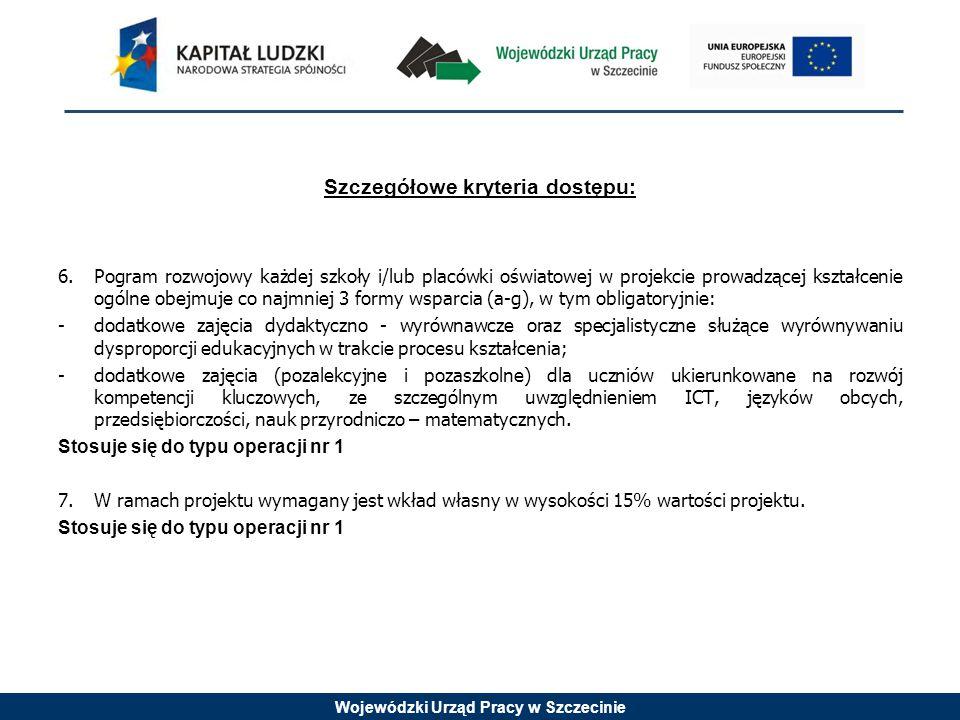 Wojewódzki Urząd Pracy w Szczecinie Szczegółowe kryteria dostępu: 6.Pogram rozwojowy każdej szkoły i/lub placówki oświatowej w projekcie prowadzącej k