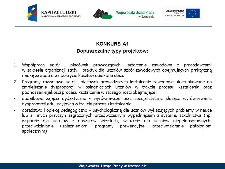 Wojewódzki Urząd Pracy w Szczecinie KONKURS A1 Dopuszczalne typy projektów: 1.Współpraca szkół i placówek prowadzących kształcenie zawodowe z pracodaw