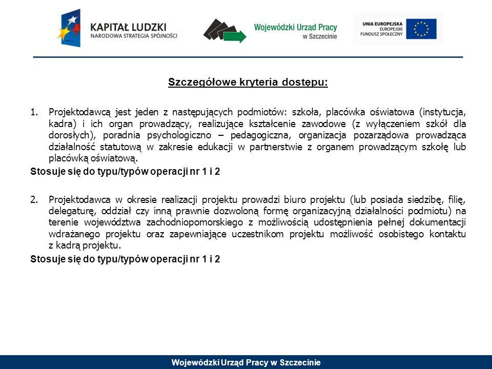 Wojewódzki Urząd Pracy w Szczecinie Szczegółowe kryteria dostępu: 1.Projektodawcą jest jeden z następujących podmiotów: szkoła, placówka oświatowa (in