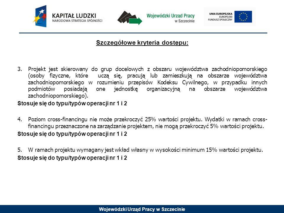 Wojewódzki Urząd Pracy w Szczecinie Szczegółowe kryteria dostępu: 3.Projekt jest skierowany do grup docelowych z obszaru województwa zachodniopomorski