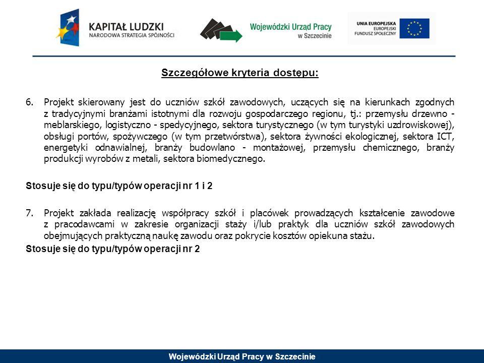 Wojewódzki Urząd Pracy w Szczecinie Szczegółowe kryteria dostępu: 6.Projekt skierowany jest do uczniów szkół zawodowych, uczących się na kierunkach zg