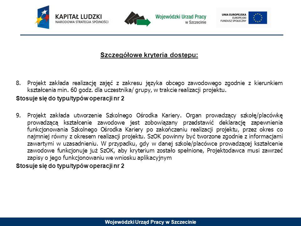 Wojewódzki Urząd Pracy w Szczecinie Szczegółowe kryteria dostępu: 8.Projekt zakłada realizację zajęć z zakresu języka obcego zawodowego zgodnie z kier